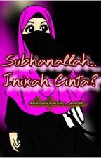 Subhanallah.. Inikah Cinta? by EncikGalaxyWufan00