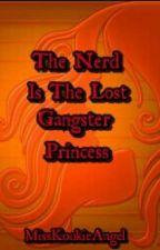 The Nerd Is The Lost Gangster Princess[Slow Update] by MissKookieAngel