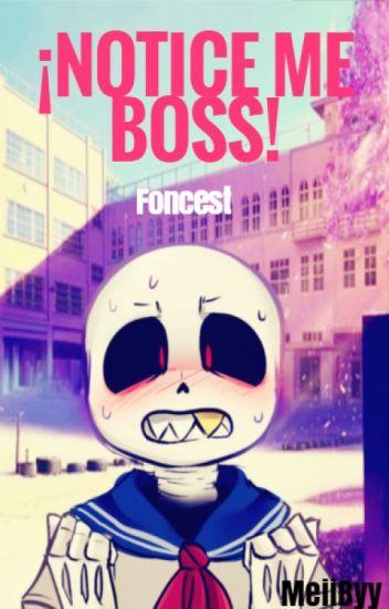 ¡NOTICE ME BOSS!~foncest
