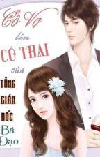 Cô Vợ Lén Có Thai Của Tổng Giám Đốc Bá Đạo by Thi_Nguyen_Le