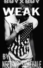 Weak (BoyXBoy) by Needing_SomeHale