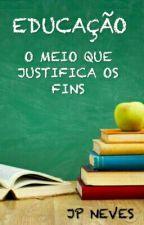 Educação: o meio que justifica os fins by jpnevesz