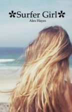 ✿surfer girl✿      Alex Hayes fan fic by issyblea