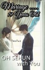 Marriage 19 Years Old (Sehun) [END] by ParkTaery