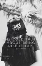 The Cold Truth About Being Rebellious by pescado-