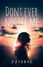 Don't ever notice Me by xxiangg