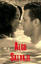 Algo Salvaje - Adaptación by Laila_0222