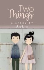 TWO THINGS by auls-zh