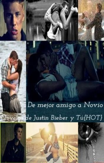 De mejor amigo a novio - Novelas de Justin Bieber Y Tu{Hot}