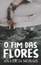 O Fim das Flores [poema] ✔ by analiciam_