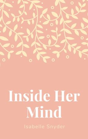 Inside Her Mind by isabellehopeee