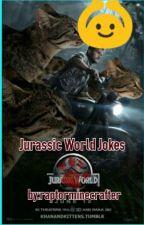 Jurassic World Jokes (Jurassic World Fanfic) by raptorminecrafter