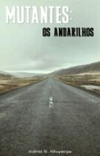 MUTANTES: Os Andarilhos by GabrielGAlbuquerque