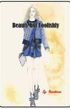 Beauty but Foolishly by yasashionna