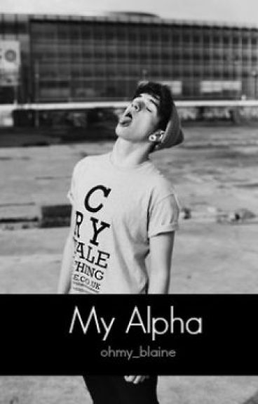 My Alpha (My Alpha Series Book 1 boyxboy)(under revision)