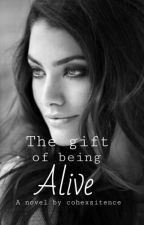 The Gift of Being Alive  by cohexsitence