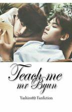 Teach me, Mr Byun || ChanBaek by Yashiro69
