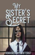 My Sister's Secret by horrorstorywriter97