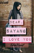 Dear, Sayang. I Love You by ShaYusof