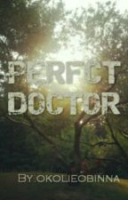 PERFCT DOCTOR by okolieobinna