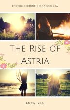 The Rise of Astria by Luna_Lyka