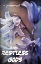 // Restless Gods // by prince-of-dusk