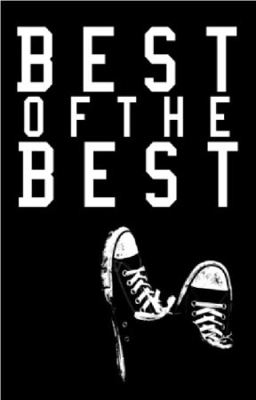 Best of the Best | Fanfiction by JustJinxIt