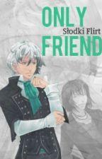 Only Friend ( Ff Słodki Flirt) by _Autor-Nieznany_