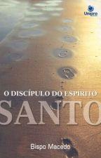 O DISCÍPULO DO ESPÍRITO SANTO by Alexsandro_RC