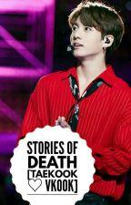 Stories Of Death [Taekook♡VKook] by Berfiie97