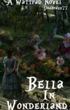 Bella In Wonderland [On Hold] by dogpower77