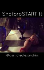 Shaforostart It - THE SEQUEL  by assholealexandria