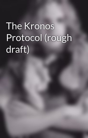 The Kronos Protocol (rough draft) by TheGaelicGuardian