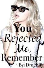 You Rejected Me, Remember by DrugEffy