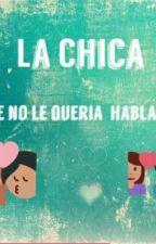 La Chica Que Nunca Quiso Hablarle by noilun
