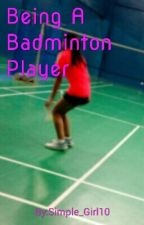 Being A Badminton Player by SimpleGirl_JD10