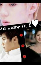 We Were In L♥ve【+++++】 by YehetyehetHunhanyoyo