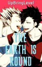 THE EARTH IS ROUND (BokuKuro/BoKuroo) by UpBringLevel