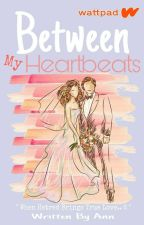 Between My Heartbeats (COMPLETED) by SecretGirlAnf