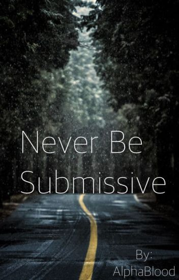 Never Be Submissive