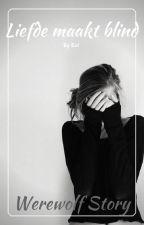 Liefde maakt blind [Werewolf Story] by Eviken