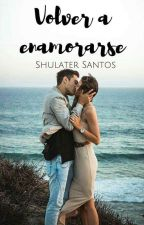 Volver A Enamorarse by Shulater