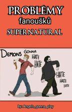 Problémy fanoušků Supernatural  by Angels_gonna_play