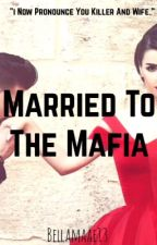 Married To The Mafia by bellamaae13
