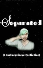 Separated {A Jacksepticeye Fanfiction} by septiceyetrashaf