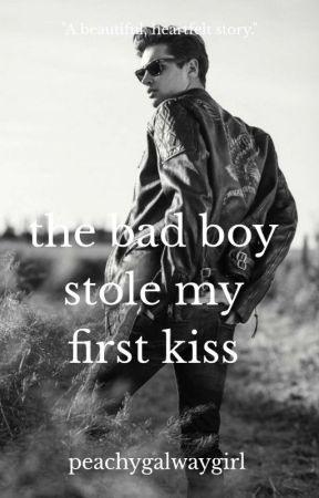 The Bad Boy Stole My First Kiss✔ by peachygalwaygirl