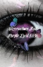 Werewolves And Purple Eyed Girls by morow101