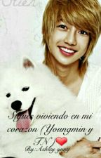 Sigues viviendo en mi corazon (Youngmin y TN )❤ by Ashley-yung