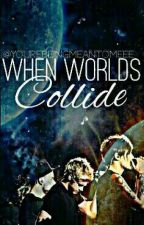 When Worlds Collide   • A One Direction Fanfic •   by yourebeingmeantomeee