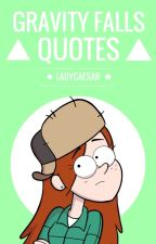 Gravity Falls Quotes by LadyCaesar